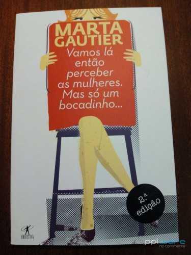 Livro,Vamos Lá Então Perceber as Mulheres. Mas Só Um Bocadinho…Marta Gautier